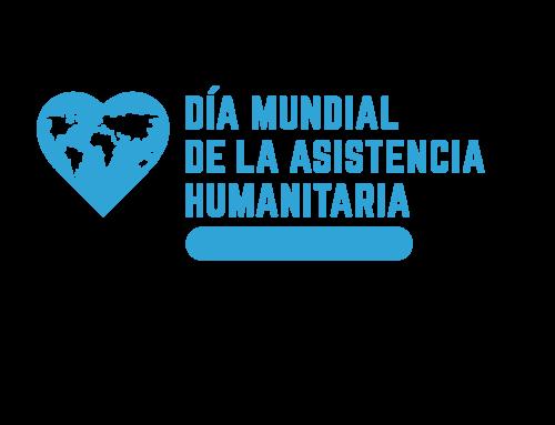 DÍA MUNDIAL DE LA ASISTENCIA HUMANITARIA     –   19 DE AGOSTO